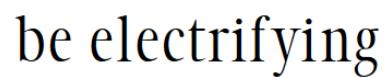 Be Electrifying